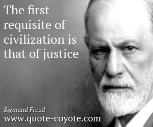 quotes - The first requisite of civilization is that of justice.