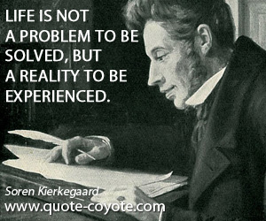 Life quotes - Life is not a problem to be solved, but a reality to be experienced.