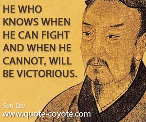 quotes - He who knows when he can fight and when he cannot, will be victorious.