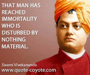 quotes - That man has reached immortality who is disturbed by nothing material.