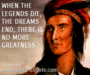 quotes - When the legends die, the dreams end; there is no more greatness.
