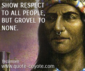 quotes - Show respect to all people, but grovel to none.
