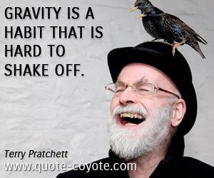 quotes - Gravity is a habit that is hard to shake off.