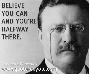 Inspirational quotes - Believe you can and you're halfway there.