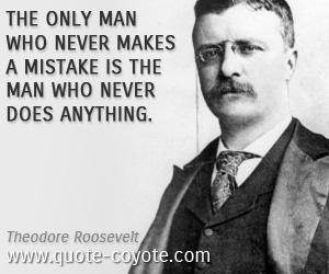 Life quotes - The only man who never makes a mistake is the man who never does anything.