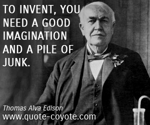 quotes - To invent, you need a good imagination and a pile of junk.