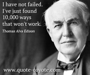 Work quotes - I have not failed. I've just found 10,000 ways that won't work.