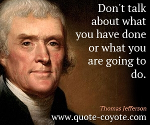 Done quotes - Don't talk about what you have done or what you are going to do.