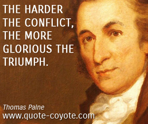 quotes - The harder the conflict, the more glorious the triumph.