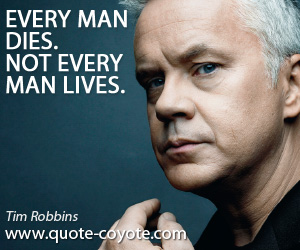 quotes - Every man dies. Not every man lives.