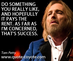 quotes - Do something you really like, and hopefully it pays the rent. As far as I'm concerned, that's success.
