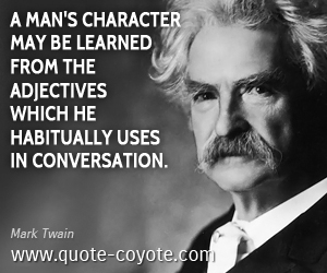 Learn quotes - A man's character may be learned from the adjectives which he habitually uses in conversation.