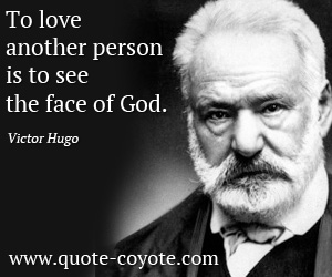 quotes - To love another person is to see the face of God.