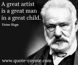 Great quotes - A great artist is a great man in a great child.