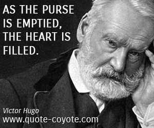 quotes - As the purse is emptied, the heart is filled.