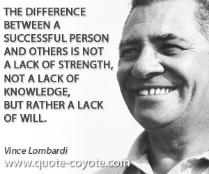 quotes - The difference between a successful person and others is not a lack of strength, not a lack of knowledge, but rather a lack of will.