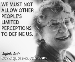 quotes - We must not allow other people's limited perceptions to define us.