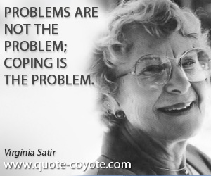 quotes - Problems are not the problem; coping is the problem.