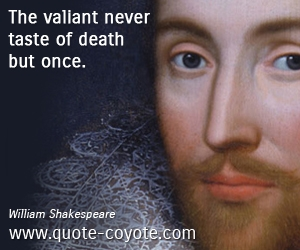 Valiant quotes - The valiant never taste of death but once.