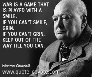 Smile quotes - War is a game that is played with a smile. If you can't smile, grin. If you can't grin, keep out of the way till you can.