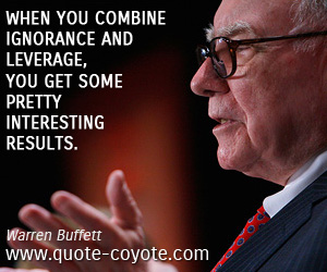 quotes - When you combine ignorance and leverage, you get some pretty interesting results.