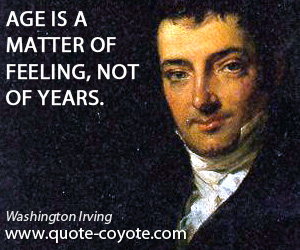 quotes - Age is a matter of feeling, not of years.