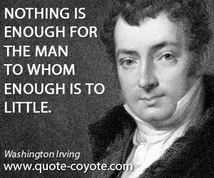 quotes - Nothing is enough for the man to whom enough is to little.