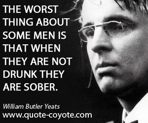 Men quotes - The worst thing about some men is that when they are not drunk they are sober.