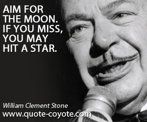 quotes - Aim for the moon. If you miss, you may hit a star.