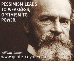 quotes - Pessimism leads to weakness, optimism to power.