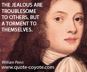 Jealous quotes - The jealous are troublesome to others, but a torment to themselves.