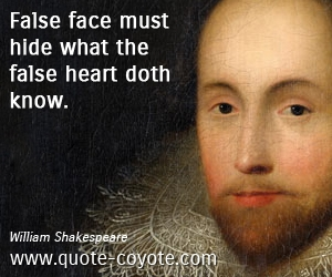 quotes - False face must hide what the false heart doth know.