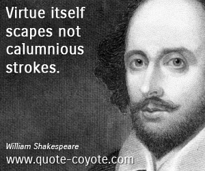 quotes - Virtue itself scapes not calumnious strokes.