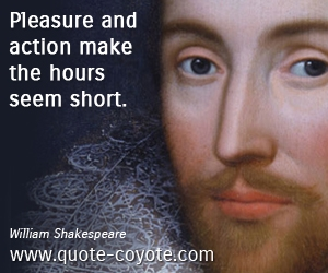Witty quotes - Pleasure and action make the hours seem short.
