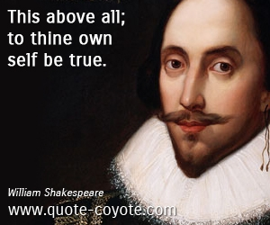 quotes - This above all; to thine own self be true.