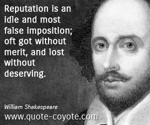 Lost quotes - Reputation is an idle and most false imposition; oft got without merit, and lost without deserving.