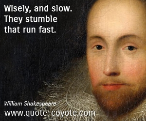 Brainy quotes - Wisely, and slow. They stumble that run fast.