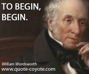 quotes - To begin, begin.