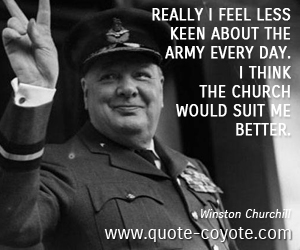 Army quotes - Really I feel less keen about the Army every day. I think the Church would suit me better.