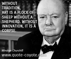 Innovation quotes - Without tradition, art is a flock of sheep without a shepherd. Without innovation, it is a corpse.