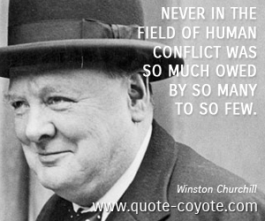 quotes - Never in the field of human conflict was so much owed by so many to so few.