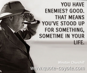 Enemy quotes - You have enemies? Good. That means you've stood up for something, sometime in your life.