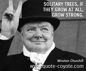 quotes - Solitary trees, if they grow at all, grow strong.