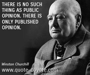 quotes - There is no such thing as public opinion. There is only published opinion.