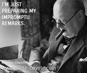 quotes - I'm just preparing my impromptu remarks.