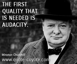 quotes - The first quality that is needed is audacity.