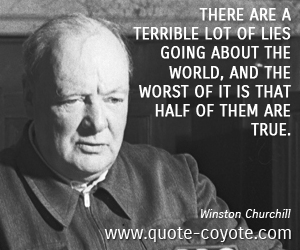 World quotes - There are a terrible lot of lies going about the world, and the worst of it is that half of them are true.