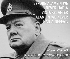 Victory quotes - Before Alamein we never had a victory. After Alamein we never had a defeat.