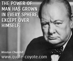 Power quotes - The power of man has grown in every sphere, except over himself.