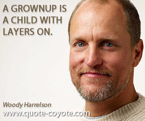 quotes - A grownup is a child with layers on.